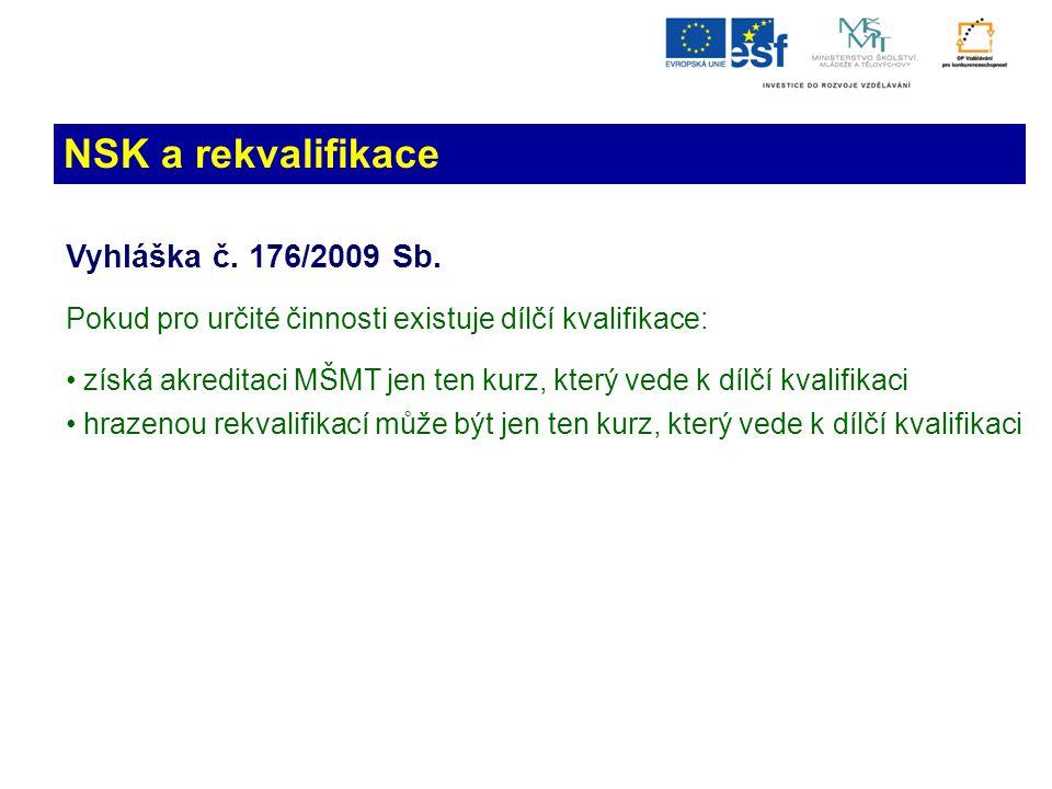 NSK a rekvalifikace Vyhláška č. 176/2009 Sb. Pokud pro určité činnosti existuje dílčí kvalifikace: • získá akreditaci MŠMT jen ten kurz, který vede k
