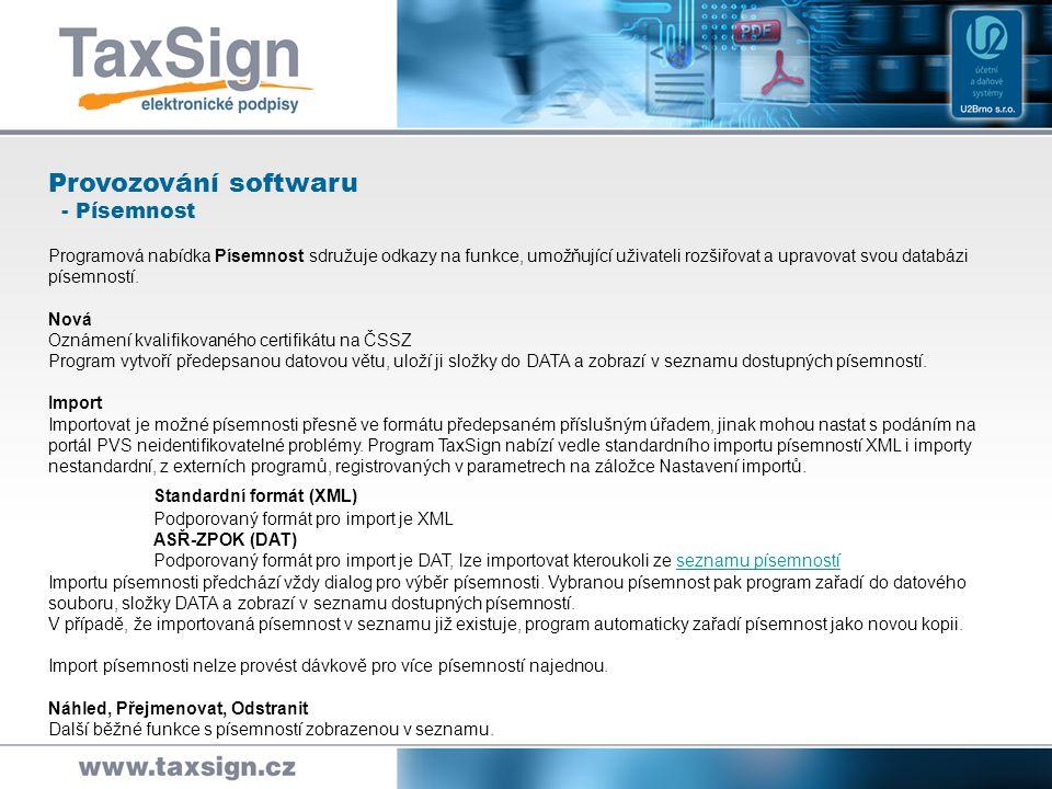 Provozování softwaru - Komunikace s portálem veřejné správy Programová nabídka PVS sdružuje odkazy na funkce, umožňující uživateli připravit písemnost pro portál PVS, odeslat ji a sledovat stav podání.
