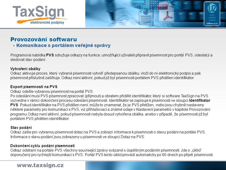 Provozování softwaru - Doplňky Programová nabídka Doplňky sdružuje odkazy na doplňkové funkce Vložení elektronického podpisu do PDF (i dávkově) Odkaz aktivuje proces, který připojí v jedné akci elektronický podpis ke všem PDF dokumentům, nalezeným na zdrojové adrese a podepsané PDF dokumenty pak uloží na výstupní adrese.