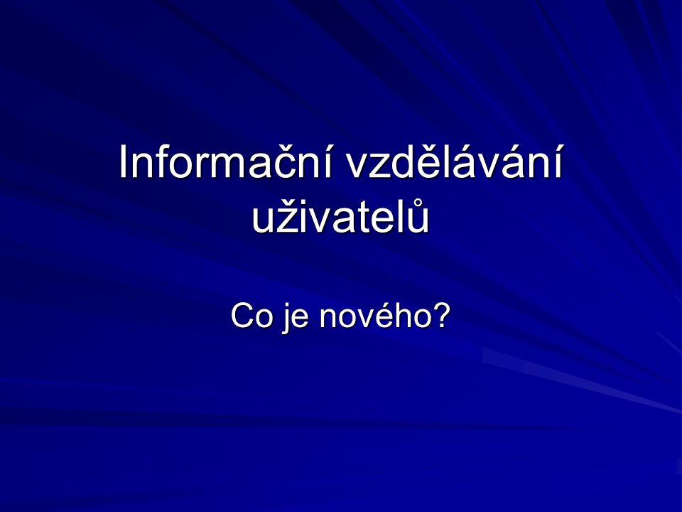 Informační vzdělávání uživatelů Co je nového?