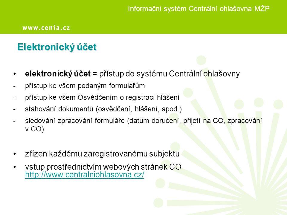 Elektronický účet • elektronický účet = přístup do systému Centrální ohlašovny - přístup ke všem podaným formulářům - přístup ke všem Osvědčením o reg