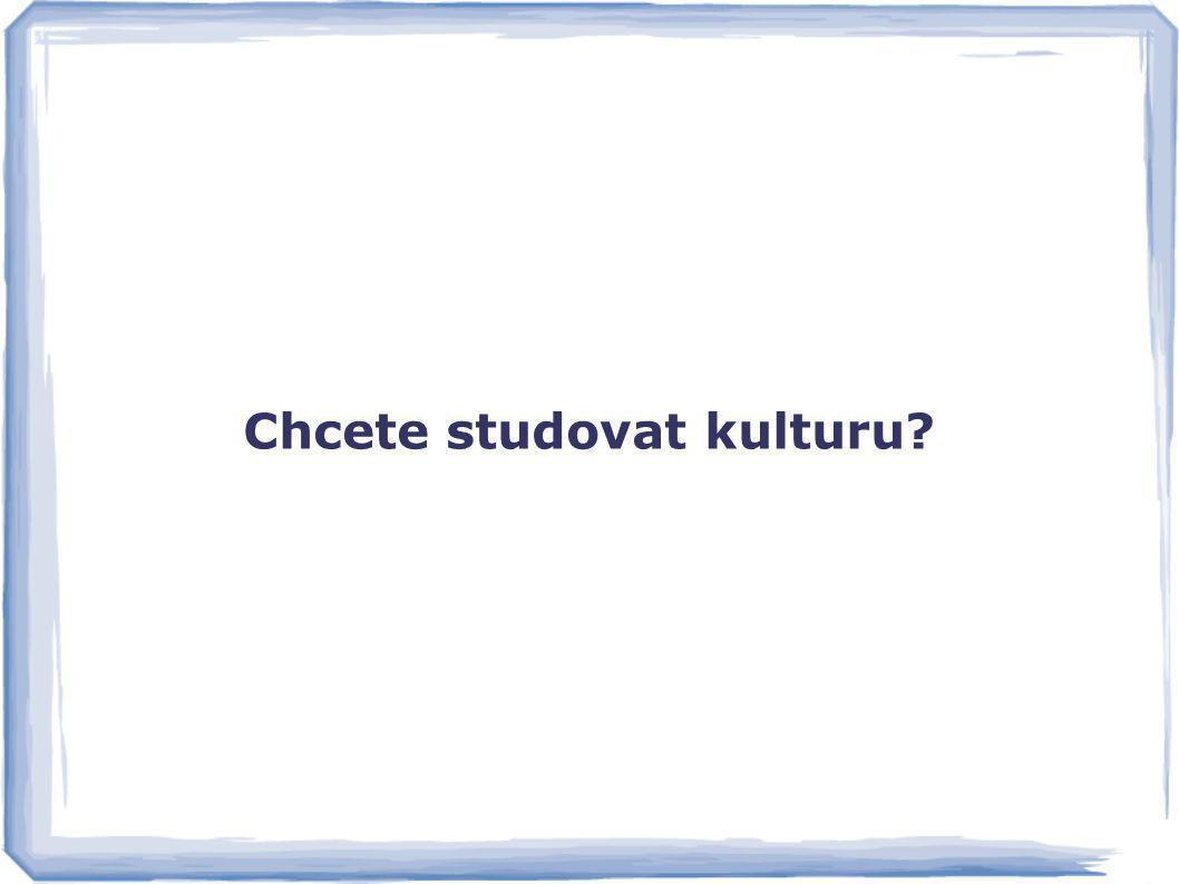 Chcete studovat kulturu jinak Chcete studovat kulturu