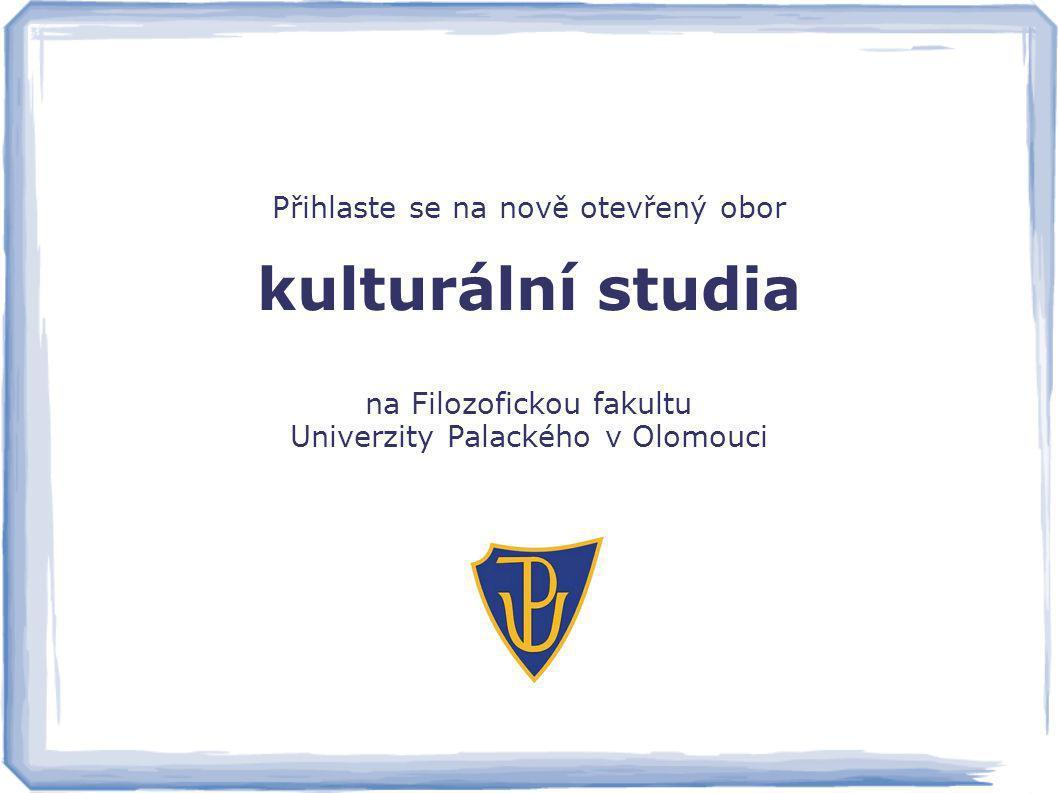 Přihlaste se na nově otevřený obor kulturální studia na Filozofickou fakultu Univerzity Palackého v Olomouci