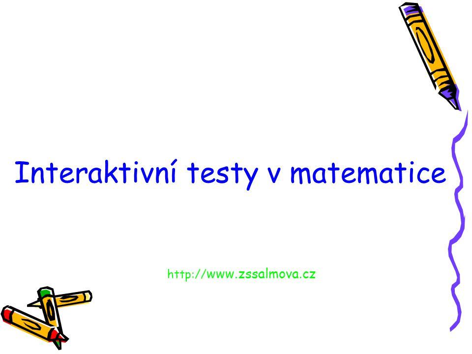 Interaktivní testy v matematice Základní škola a Mateřská škola Blansko, Salmova17 http:// www.zssalmova.cz