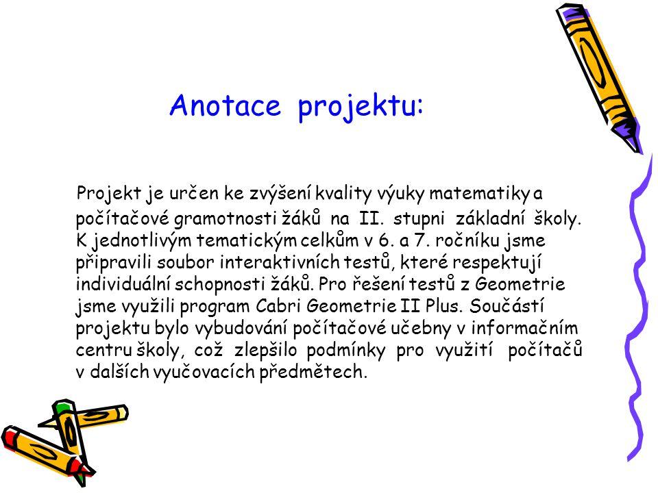 Anotace projektu: Projekt je určen ke zvýšení kvality výuky matematiky a počítačové gramotnosti žáků na II. stupni základní školy. K jednotlivým temat