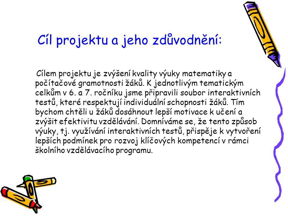 Cíl projektu a jeho zdůvodnění: Cílem projektu je zvýšení kvality výuky matematiky a počítačové gramotnosti žáků. K jednotlivým tematickým celkům v 6.