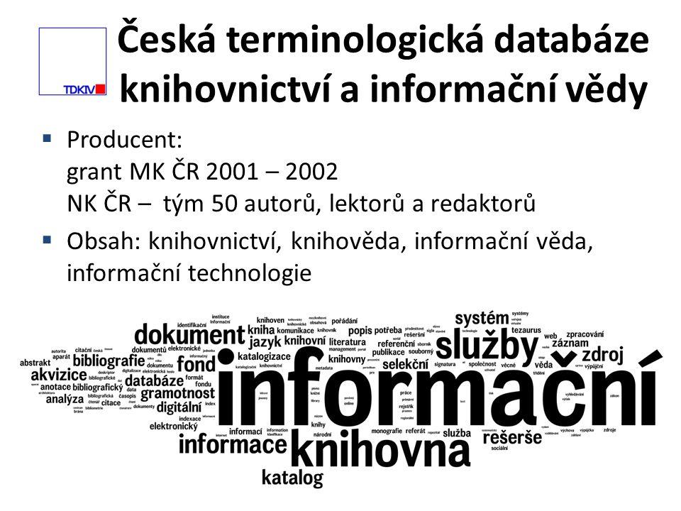 Česká terminologická databáze knihovnictví a informační vědy 3  Producent: grant MK ČR 2001 – 2002 NK ČR – tým 50 autorů, lektorů a redaktorů  Obsah: knihovnictví, knihověda, informační věda, informační technologie