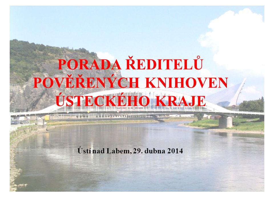 PORADA ŘEDITELŮ POVĚŘENÝCH KNIHOVEN ÚSTECKÉHO KRAJE Ústí nad Labem, 29. dubna 2014