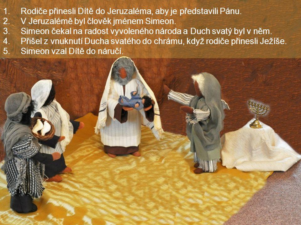 1.Rodiče přinesli Dítě do Jeruzaléma, aby je představili Pánu. 2.V Jeruzalémě byl člověk jménem Simeon. 3.Simeon čekal na radost vyvoleného národa a D