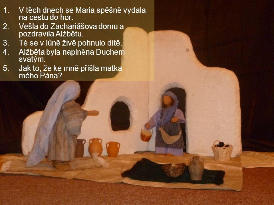 1.V těch dnech se Maria spěšně vydala na cestu do hor. 2.Vešla do Zachariášova domu a pozdravila Alžbětu. 3.Té se v lůně živě pohnulo dítě. 4.Alžběta