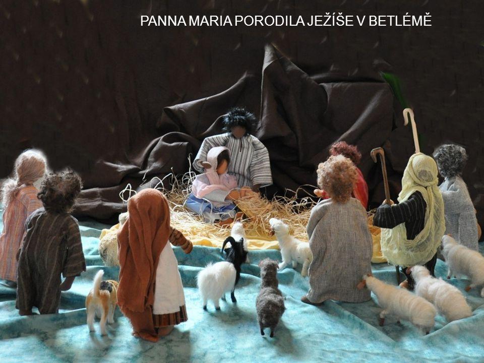 PANNA MARIA PORODILA JEŽÍŠE V BETLÉMĚ