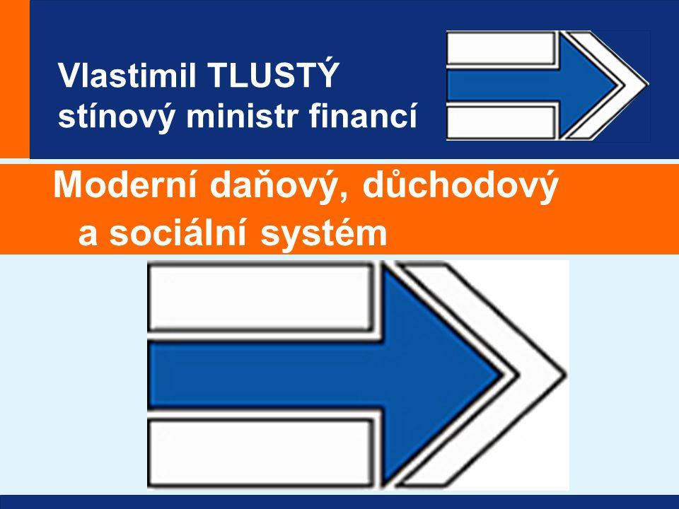 Vlastimil TLUSTÝ stínový ministr financí Moderní daňový, důchodový a sociální systém