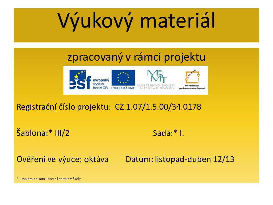 Výukový materiál zpracovaný v rámci projektu Registrační číslo projektu: CZ.1.07/1.5.00/34.0178 Šablona:* III/2Sada:* I.