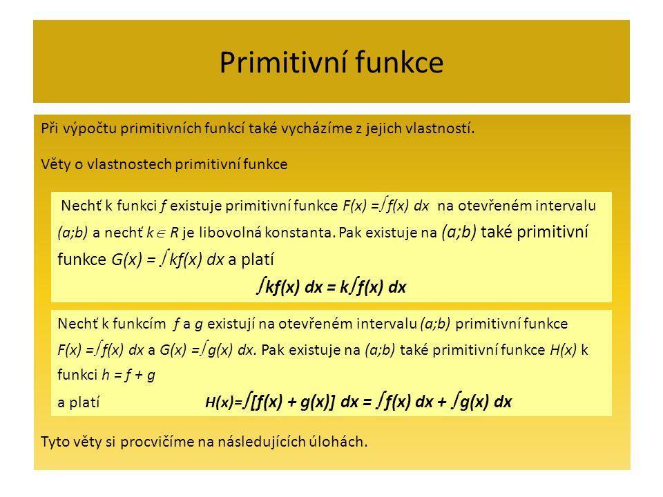 Primitivní funkce Při výpočtu primitivních funkcí také vycházíme z jejich vlastností.