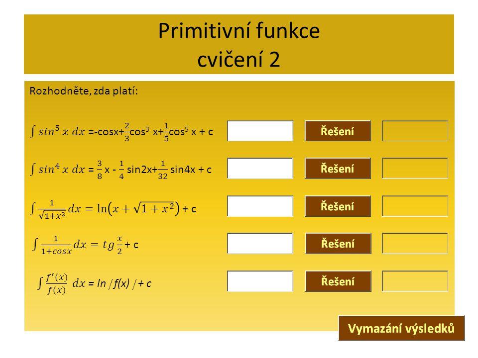 Primitivní funkce cvičení 2 Rozhodněte, zda platí: