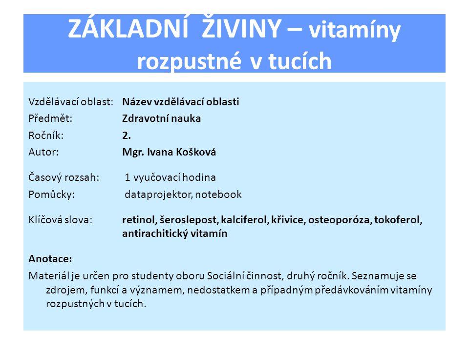 ZÁKLADNÍ ŽIVINY – vitamíny rozpustné v tucích Vzdělávací oblast:Název vzdělávací oblasti Předmět:Zdravotní nauka Ročník:2.