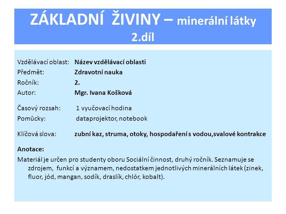 ZÁKLADNÍ ŽIVINY 5. Minerální látky – 2. díl Zinek Fluor Jód Mangan Sodík Draslík Chlór Kobalt