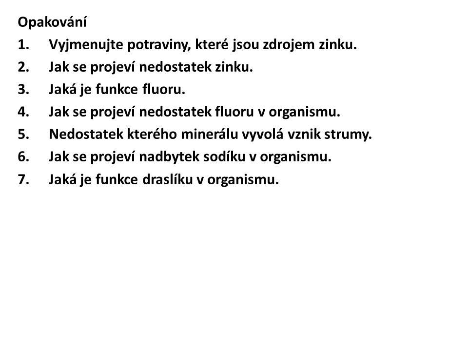 Opakování 1.Vyjmenujte potraviny, které jsou zdrojem zinku. 2.Jak se projeví nedostatek zinku. 3.Jaká je funkce fluoru. 4.Jak se projeví nedostatek fl