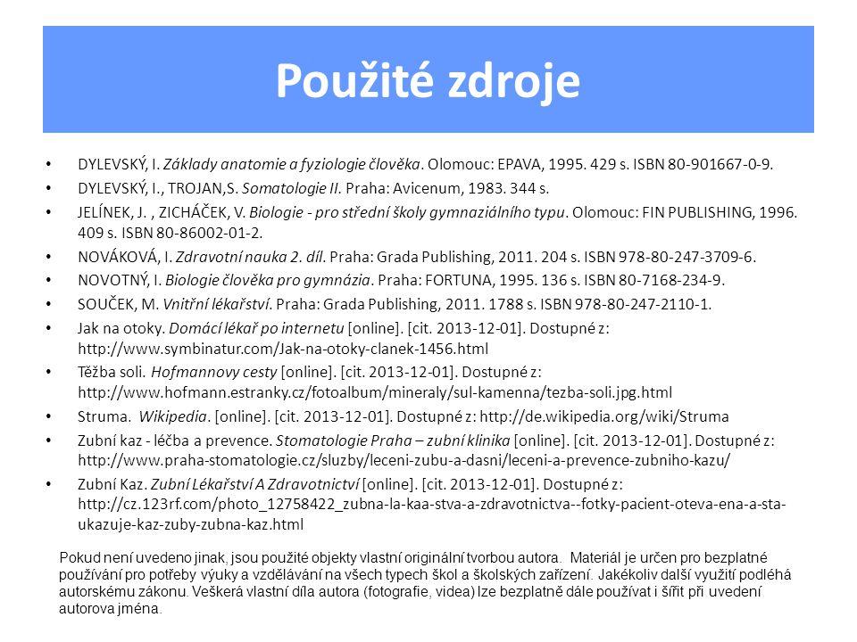 Použité zdroje • DYLEVSKÝ, I. Základy anatomie a fyziologie člověka. Olomouc: EPAVA, 1995. 429 s. ISBN 80-901667-0-9. • DYLEVSKÝ, I., TROJAN,S. Somato