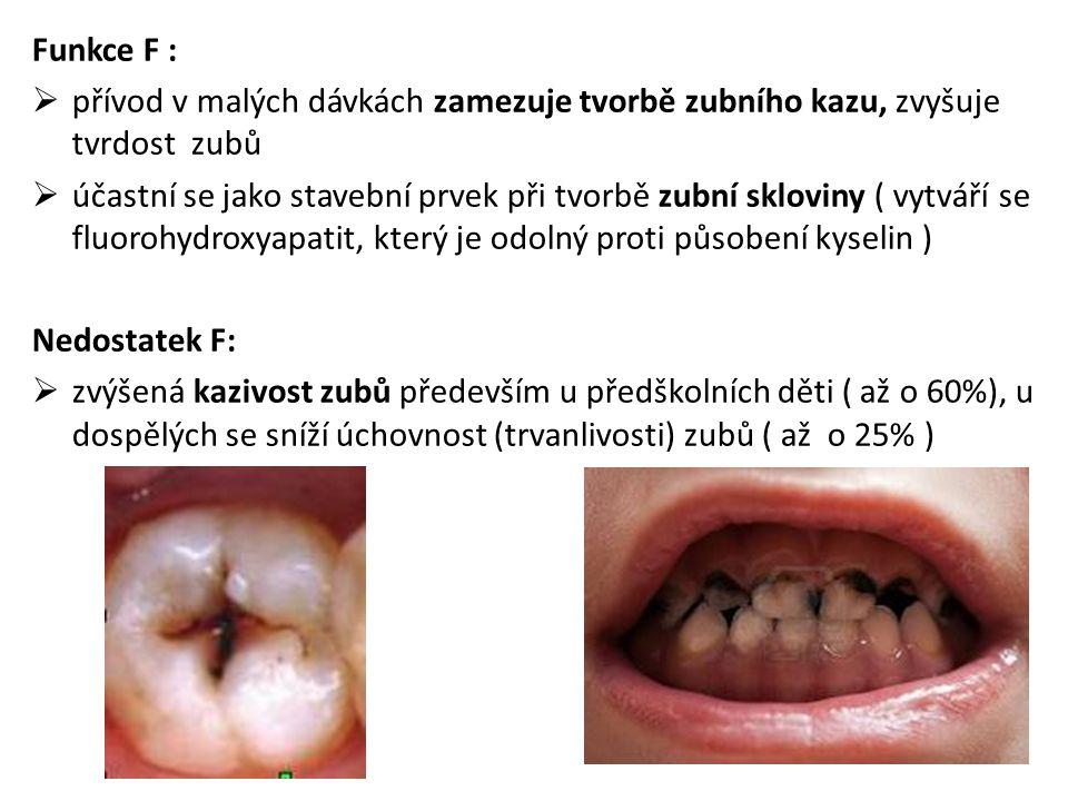Funkce F :  přívod v malých dávkách zamezuje tvorbě zubního kazu, zvyšuje tvrdost zubů  účastní se jako stavební prvek při tvorbě zubní skloviny ( v