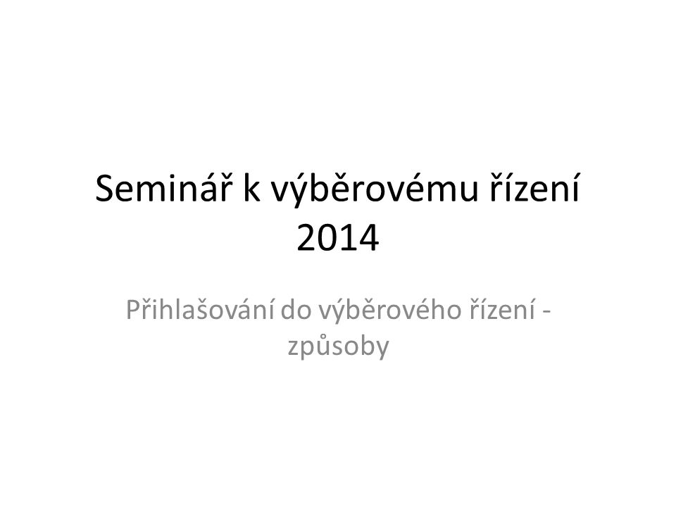 Seminář k výběrovému řízení 2014 Přihlašování do výběrového řízení - způsoby