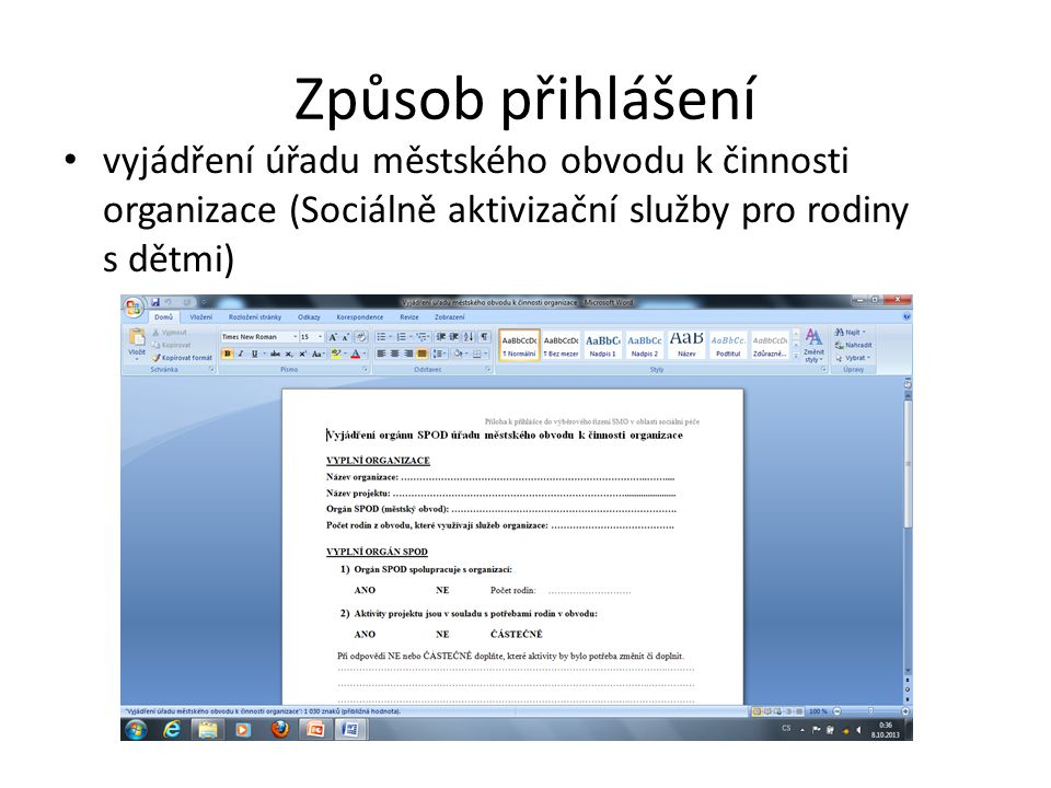 Způsob přihlášení V případě, že žadatel byl příjemcem dotace na daný projekt v oblasti sociální péče v roce 2013 Informační systém PorteX, povinné přílohy - rozpočet personální zabezpečení a zdroje jsou součástí systému, ostatní povinné přílohy na webu SMO