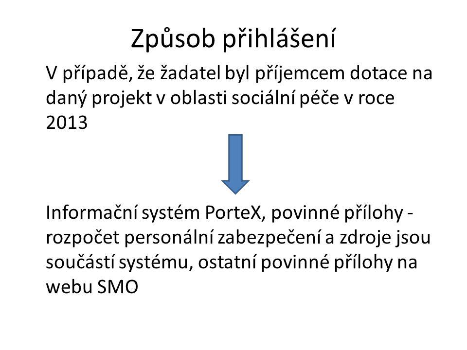 Způsob přihlášení V případě, že žadatel byl příjemcem dotace na daný projekt v oblasti sociální péče v roce 2013 Informační systém PorteX, povinné pří