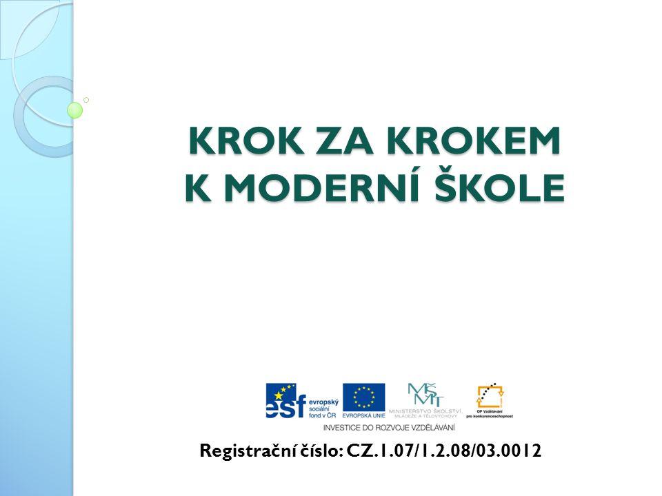 KROK ZA KROKEM K MODERNÍ ŠKOLE Registrační číslo: CZ.1.07/1.2.08/03.0012