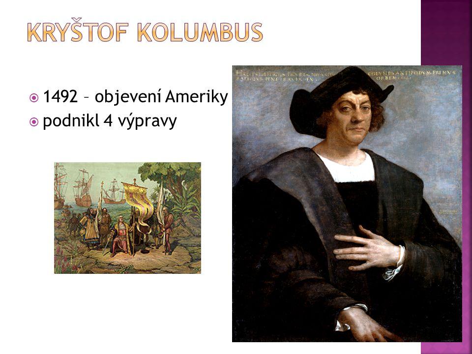  1492 – objevení Ameriky  podnikl 4 výpravy