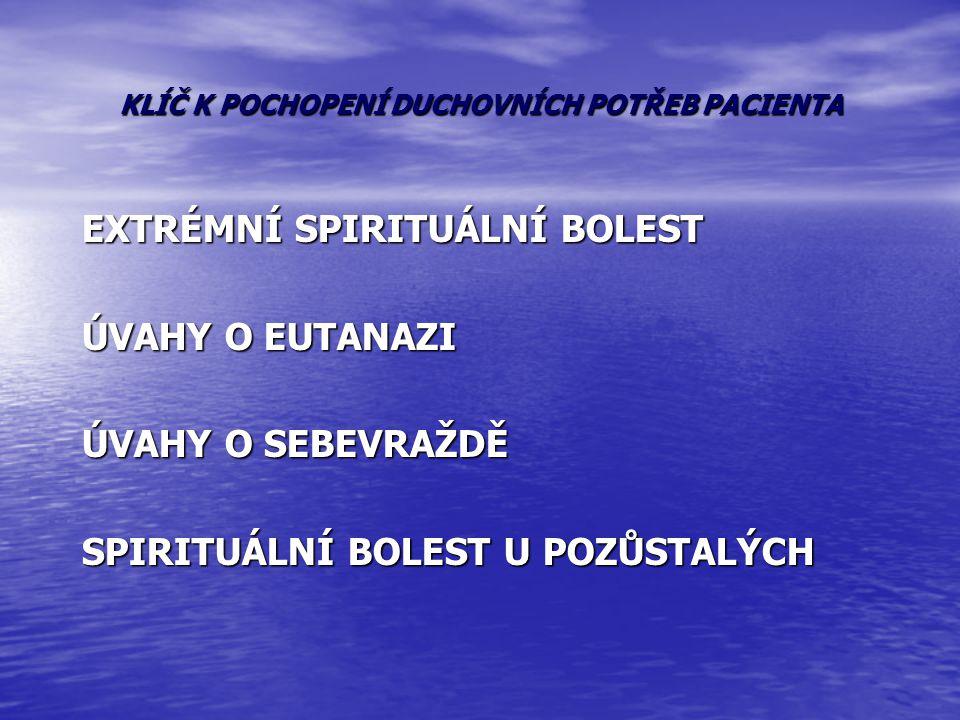 KLÍČ K POCHOPENÍ DUCHOVNÍCH POTŘEB PACIENTA EXTRÉMNÍ SPIRITUÁLNÍ BOLEST ÚVAHY O EUTANAZI ÚVAHY O SEBEVRAŽDĚ SPIRITUÁLNÍ BOLEST U POZŮSTALÝCH