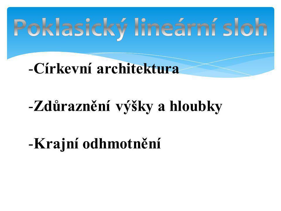 -Církevní architektura -Zdůraznění výšky a hloubky -Krajní odhmotnění