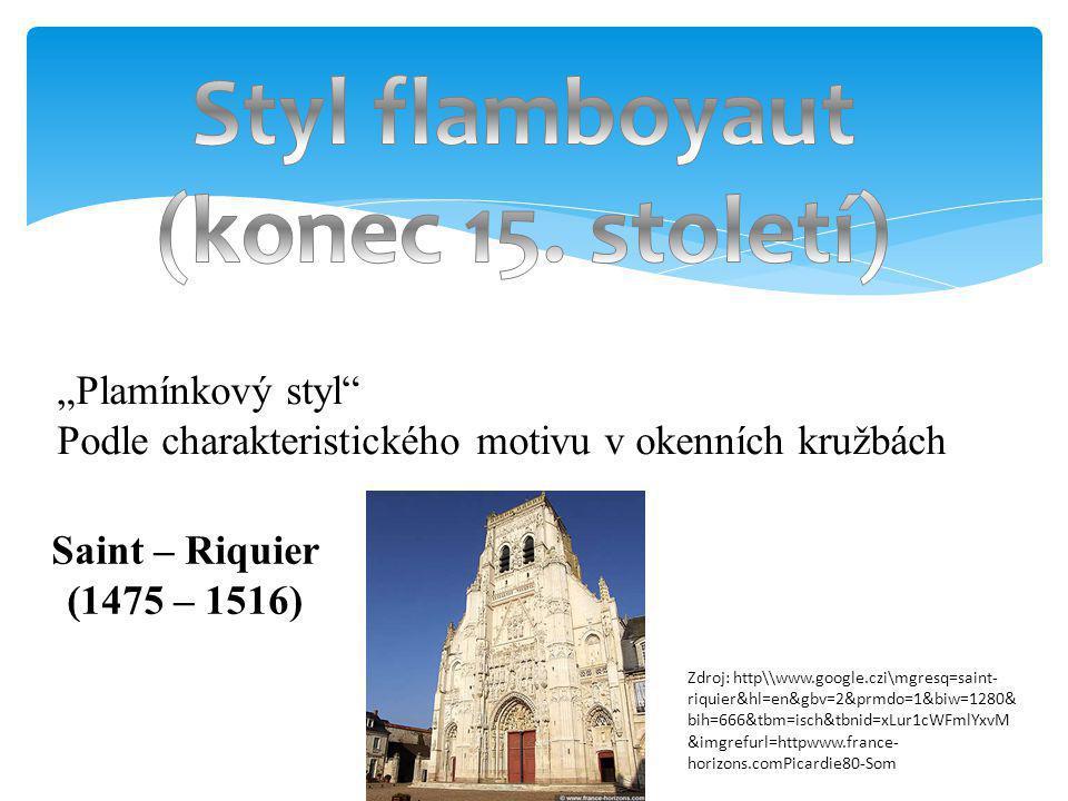 """""""Plamínkový styl"""" Podle charakteristického motivu v okenních kružbách Saint – Riquier (1475 – 1516) Zdroj: http\\www.google.czi\mgresq=saint- riquier&"""