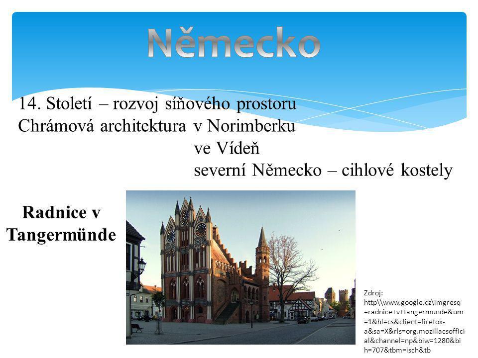 14. Století – rozvoj síňového prostoru Chrámová architektura v Norimberku ve Vídeň severní Německo – cihlové kostely Zdroj: http\\www.google.cz\imgres