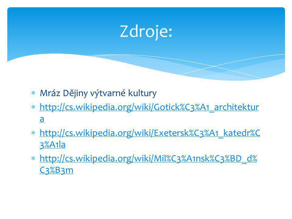  Mráz Dějiny výtvarné kultury  http://cs.wikipedia.org/wiki/Gotick%C3%A1_architektur a http://cs.wikipedia.org/wiki/Gotick%C3%A1_architektur a  htt