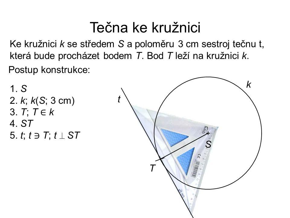 Tečna ke kružnici Postup konstrukce: Ke kružnici k se středem S a poloměru 3 cm sestroj tečnu t, která bude procházet bodem T. Bod T leží na kružnici