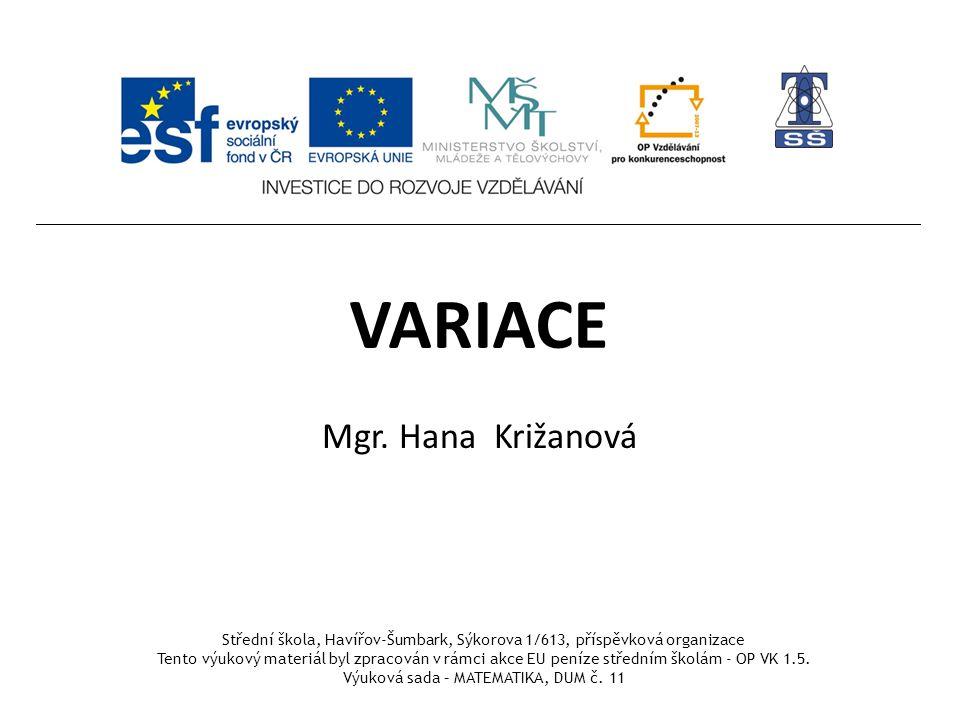VARIACE Mgr. Hana Križanová Střední škola, Havířov-Šumbark, Sýkorova 1/613, příspěvková organizace Tento výukový materiál byl zpracován v rámci akce E