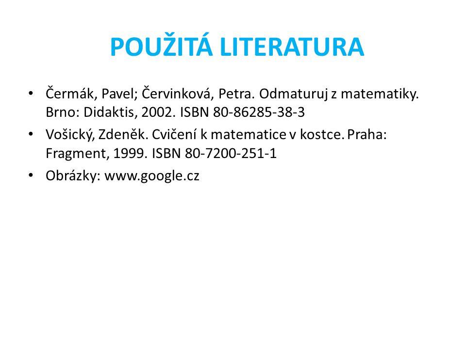 POUŽITÁ LITERATURA • Čermák, Pavel; Červinková, Petra. Odmaturuj z matematiky. Brno: Didaktis, 2002. ISBN 80-86285-38-3 • Vošický, Zdeněk. Cvičení k m