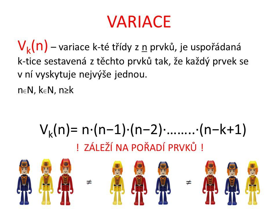 VARIACE V k (n) – variace k-té třídy z n prvků, je uspořádaná k-tice sestavená z těchto prvků tak, že každý prvek se v ní vyskytuje nejvýše jednou. n