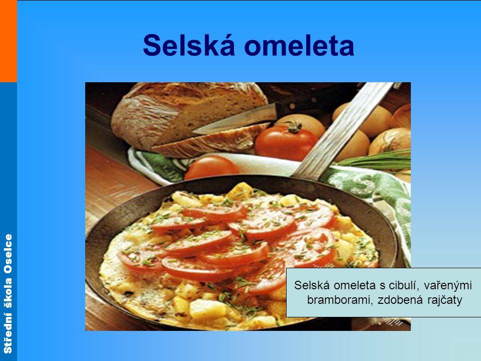 Střední škola Oselce Selská omeleta Selská omeleta s cibulí, vařenými bramborami, zdobená rajčaty
