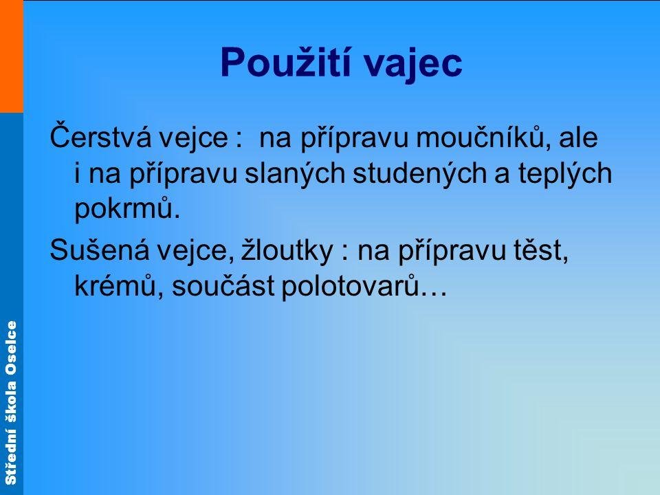 Střední škola Oselce Použití vajec Čerstvá vejce : na přípravu moučníků, ale i na přípravu slaných studených a teplých pokrmů.