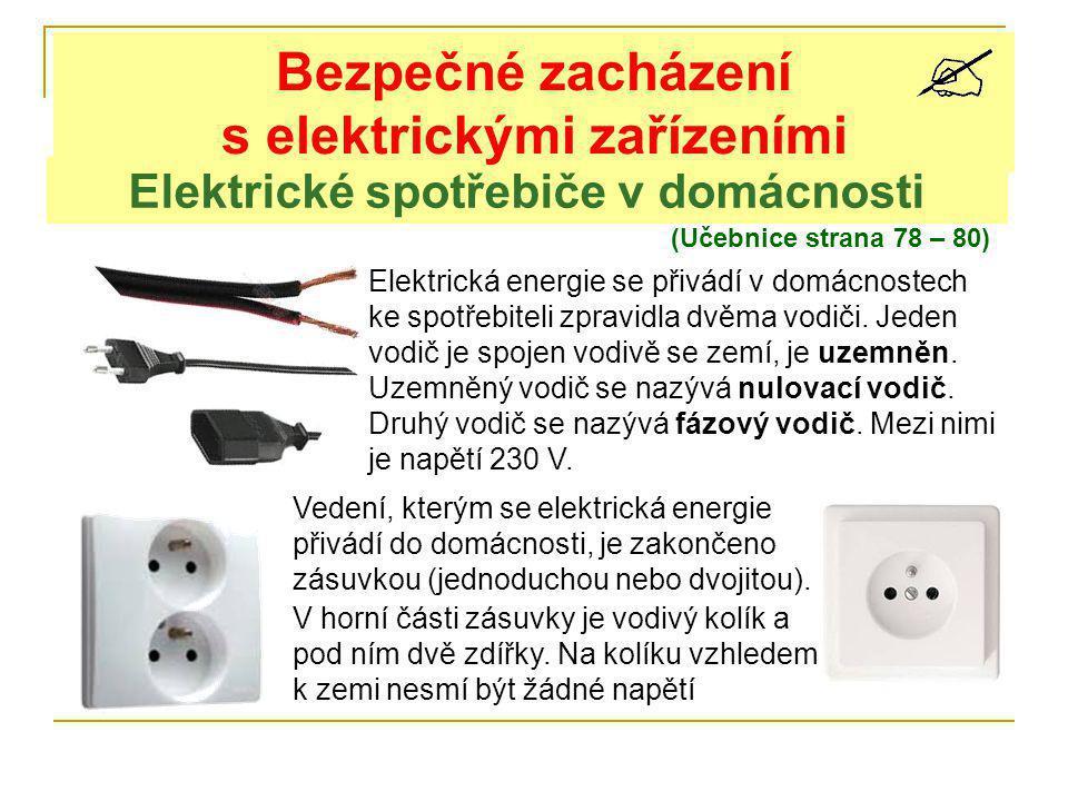 Elektrické spotřebiče v domácnosti Bezpečné zacházení s elektrickými zařízeními (Učebnice strana 78 – 80) Elektrická energie se přivádí v domácnostech ke spotřebiteli zpravidla dvěma vodiči.
