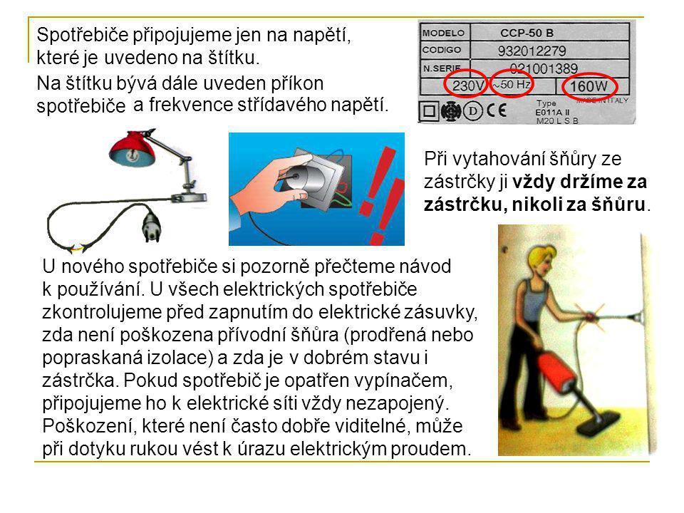 Spotřebiče připojujeme jen na napětí, které je uvedeno na štítku. Na štítku bývá dále uveden příkon spotřebiče a frekvence střídavého napětí. U nového