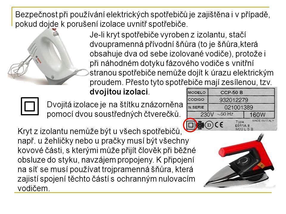 Bezpečnost při používání elektrických spotřebičů je zajištěna i v případě, pokud dojde k porušení izolace uvnitř spotřebiče. Je-li kryt spotřebiče vyr