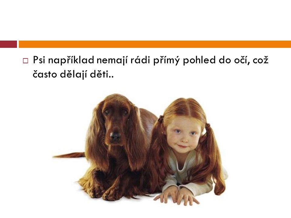  Psi například nemají rádi přímý pohled do očí, což často dělají děti..