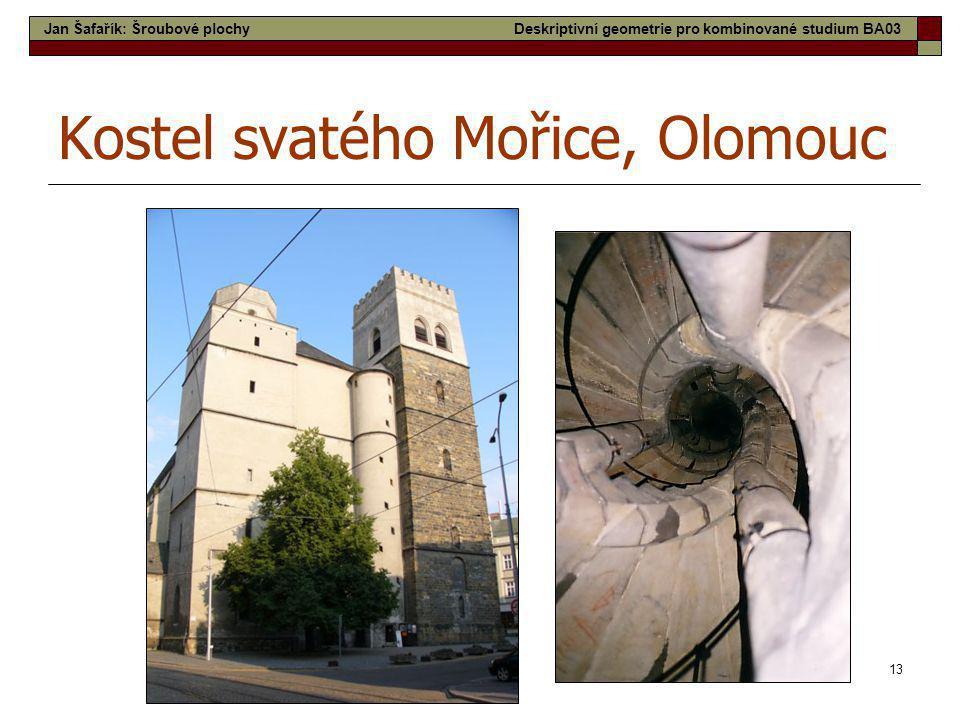 13 Kostel svatého Mořice, Olomouc Jan Šafařík: Šroubové plochyDeskriptivní geometrie pro kombinované studium BA03