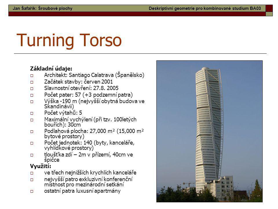 17 Turning Torso Základní údaje:  Architekt: Santiago Calatrava (Španělsko)  Začátek stavby: červen 2001  Slavnostní otevření: 27.8. 2005  Počet p