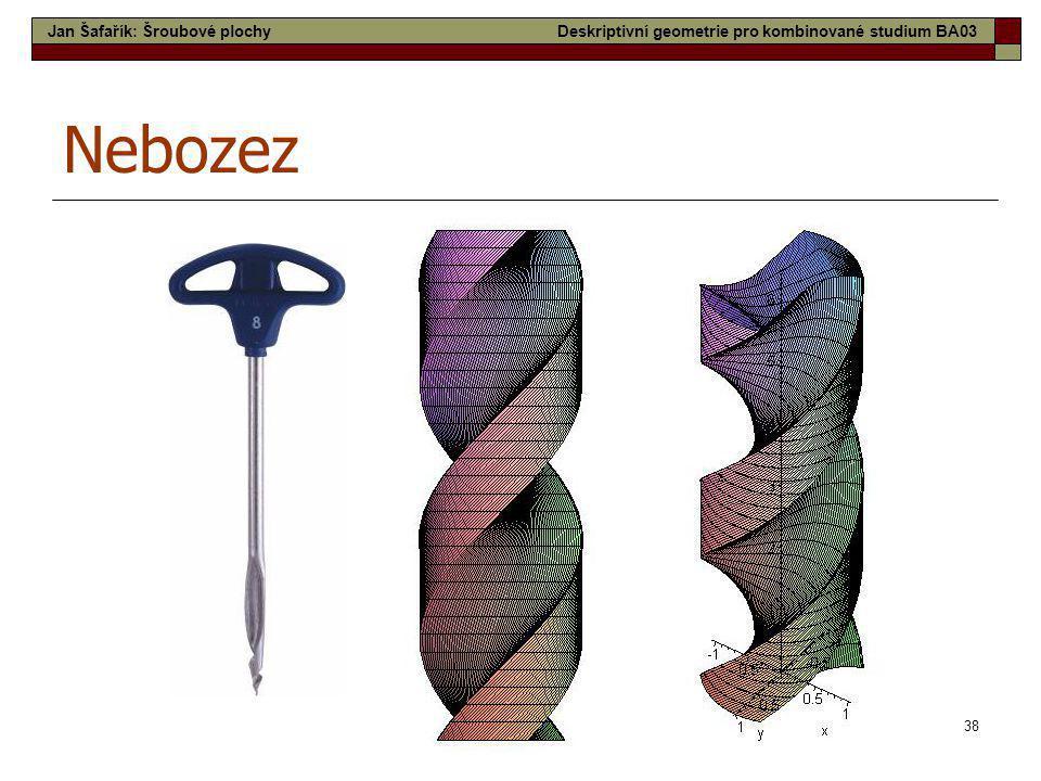38 Nebozez Jan Šafařík: Šroubové plochyDeskriptivní geometrie pro kombinované studium BA03