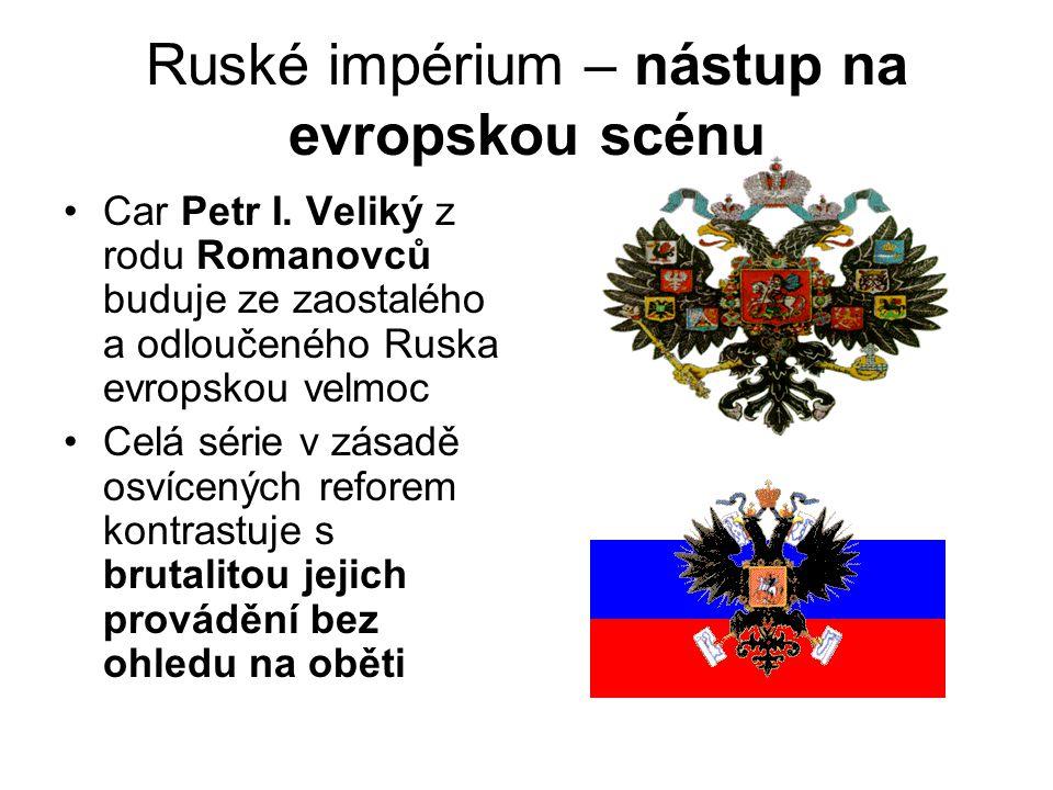 Ruské impérium – nástup na evropskou scénu •Car Petr I. Veliký z rodu Romanovců buduje ze zaostalého a odloučeného Ruska evropskou velmoc •Celá série