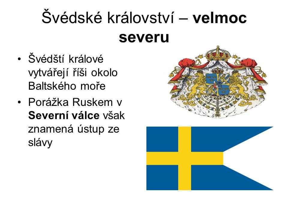 Švédské království – velmoc severu •Švédští králové vytvářejí říši okolo Baltského moře •Porážka Ruskem v Severní válce však znamená ústup ze slávy