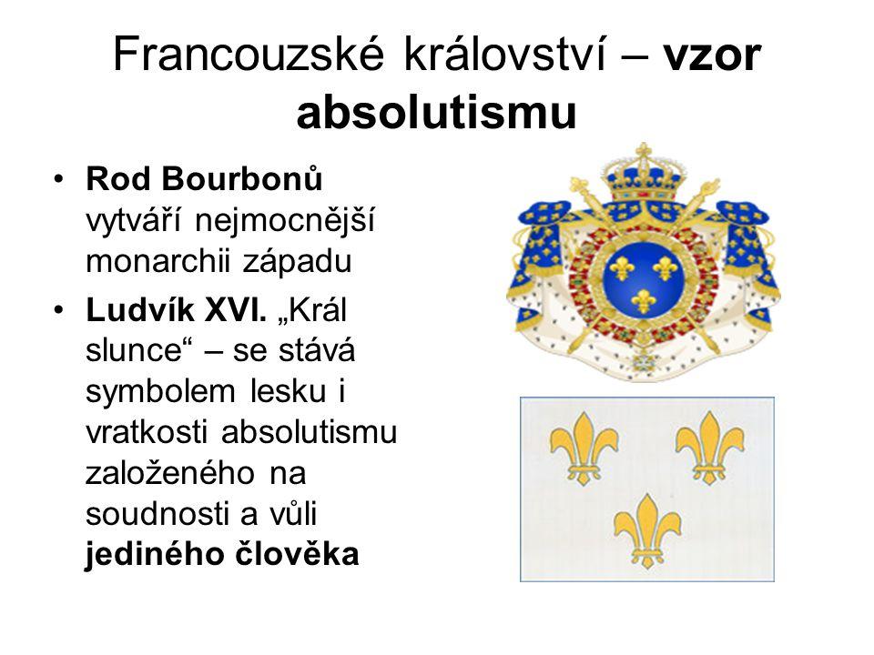 """Francouzské království – vzor absolutismu •Rod Bourbonů vytváří nejmocnější monarchii západu •Ludvík XVI. """"Král slunce"""" – se stává symbolem lesku i vr"""